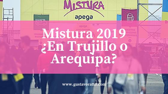 MISTURA 2019: ¿En Trujillo o Arequipa?
